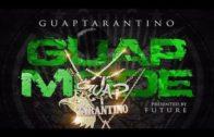 Future Presents Guap Tarantino – Guap Mode- 2017 Mixtape & Video