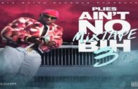Plies – Ain't No Mixtape Bih 3-2017-Mixtape & Video